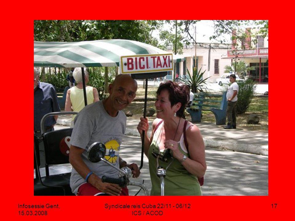 Infosessie Gent, 15.03.2008 Syndicale reis Cuba 22/11 - 06/12 ICS / ACOD 17