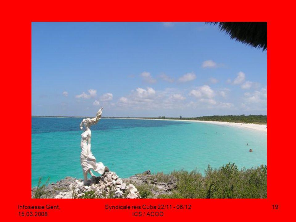 Infosessie Gent, 15.03.2008 Syndicale reis Cuba 22/11 - 06/12 ICS / ACOD 19