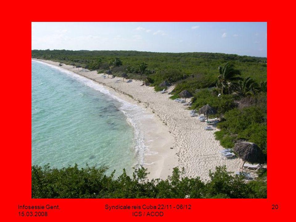 Infosessie Gent, 15.03.2008 Syndicale reis Cuba 22/11 - 06/12 ICS / ACOD 20