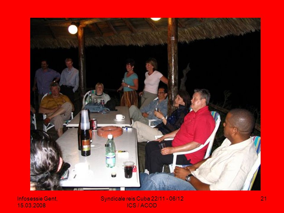 Infosessie Gent, 15.03.2008 Syndicale reis Cuba 22/11 - 06/12 ICS / ACOD 21