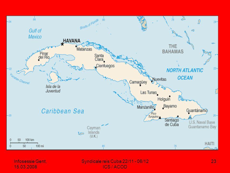 Infosessie Gent, 15.03.2008 Syndicale reis Cuba 22/11 - 06/12 ICS / ACOD 23