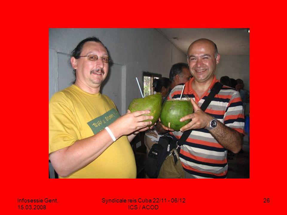 Infosessie Gent, 15.03.2008 Syndicale reis Cuba 22/11 - 06/12 ICS / ACOD 26