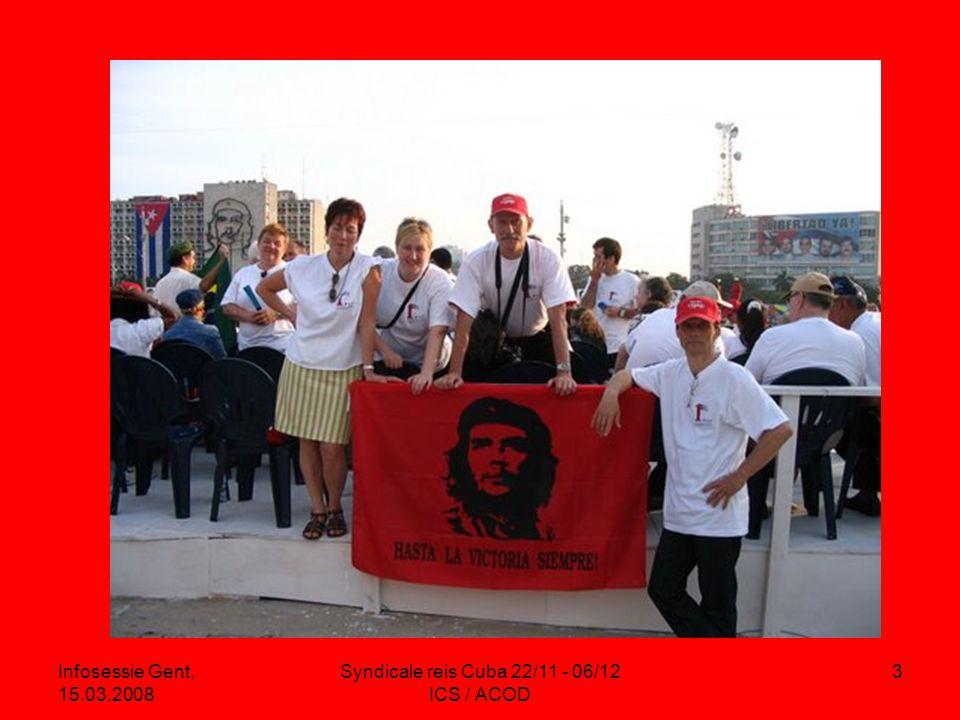 Infosessie Gent, 15.03.2008 Syndicale reis Cuba 22/11 - 06/12 ICS / ACOD 3