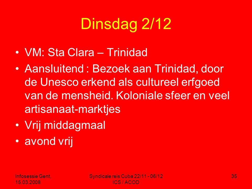 Infosessie Gent, 15.03.2008 Syndicale reis Cuba 22/11 - 06/12 ICS / ACOD 35 Dinsdag 2/12 •VM: Sta Clara – Trinidad •Aansluitend : Bezoek aan Trinidad, door de Unesco erkend als cultureel erfgoed van de mensheid.