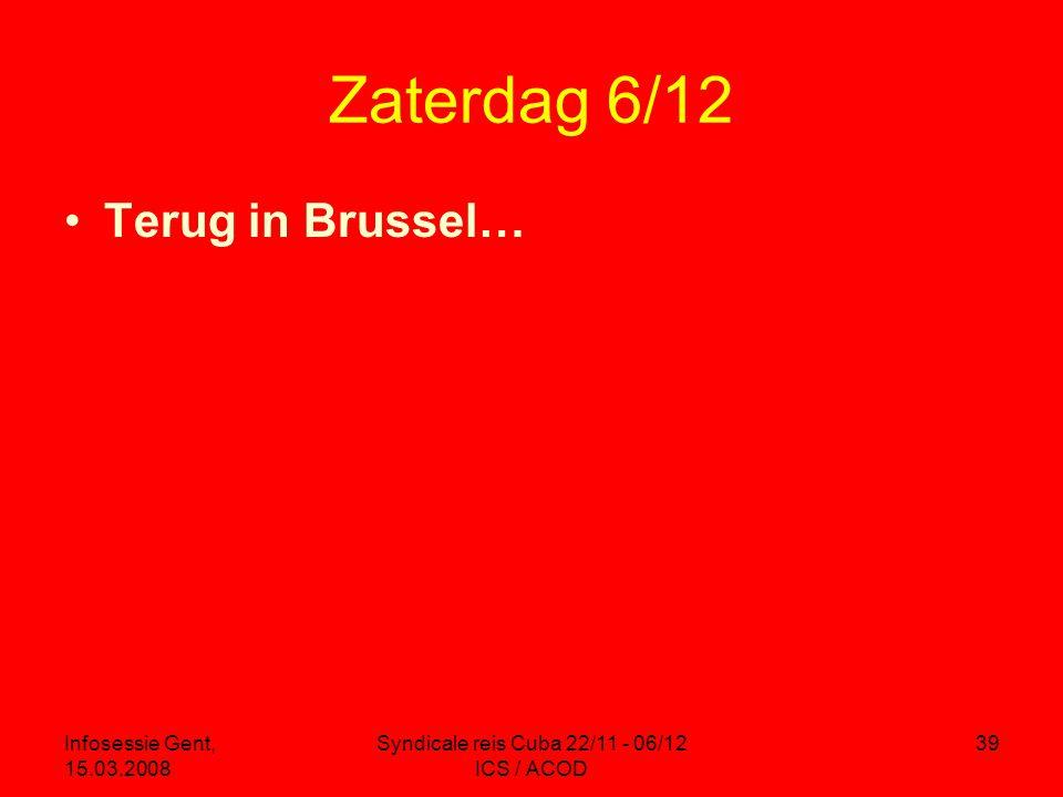 Infosessie Gent, 15.03.2008 Syndicale reis Cuba 22/11 - 06/12 ICS / ACOD 39 Zaterdag 6/12 •Terug in Brussel…