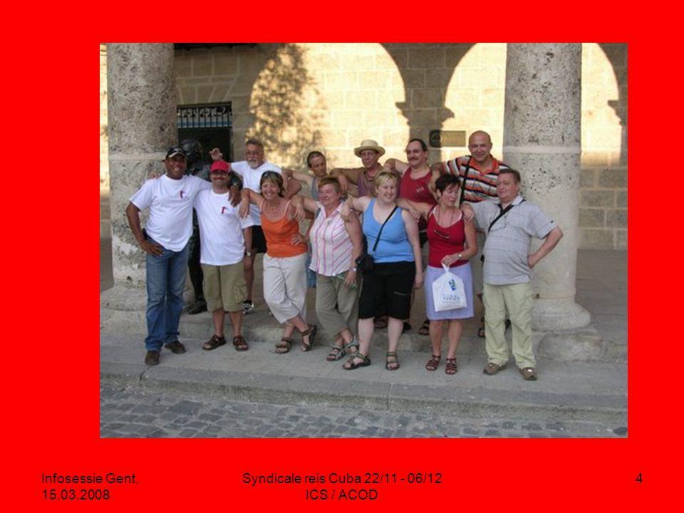 Infosessie Gent, 15.03.2008 Syndicale reis Cuba 22/11 - 06/12 ICS / ACOD 4