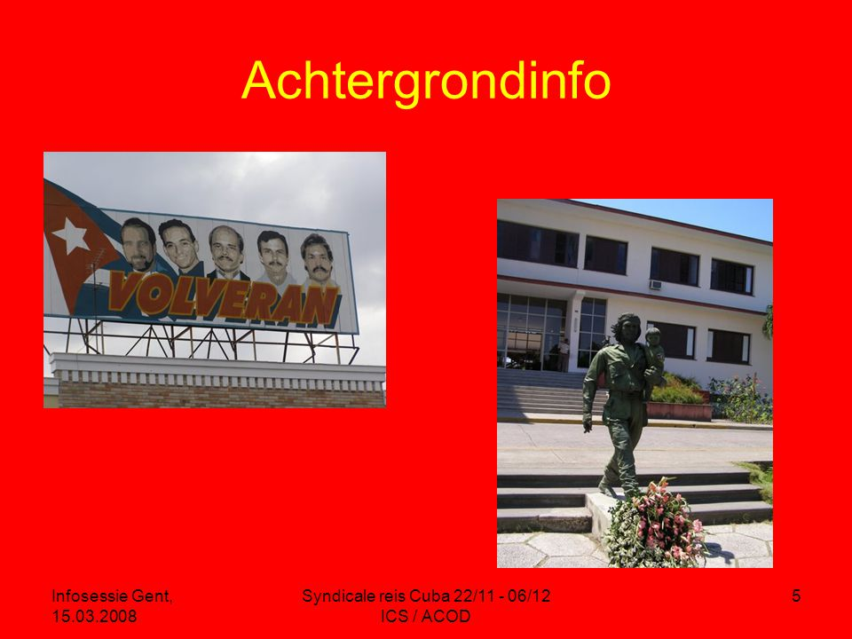 Infosessie Gent, 15.03.2008 Syndicale reis Cuba 22/11 - 06/12 ICS / ACOD 5 Achtergrondinfo