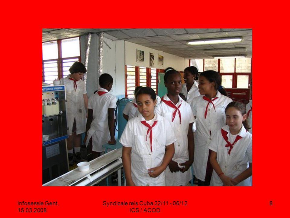 Infosessie Gent, 15.03.2008 Syndicale reis Cuba 22/11 - 06/12 ICS / ACOD 8