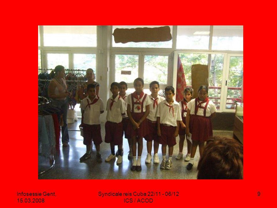 Infosessie Gent, 15.03.2008 Syndicale reis Cuba 22/11 - 06/12 ICS / ACOD 9