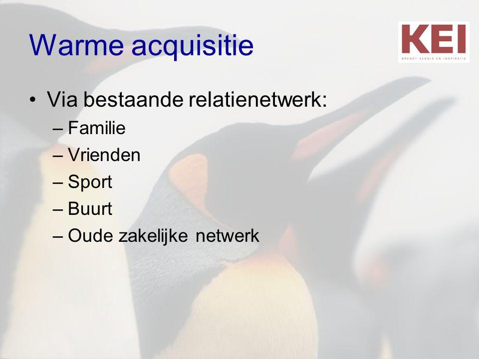Warme acquisitie •Via bestaande relatienetwerk: –Familie –Vrienden –Sport –Buurt –Oude zakelijke netwerk