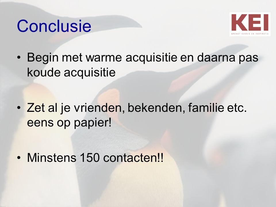 Conclusie •Begin met warme acquisitie en daarna pas koude acquisitie •Zet al je vrienden, bekenden, familie etc. eens op papier! •Minstens 150 contact