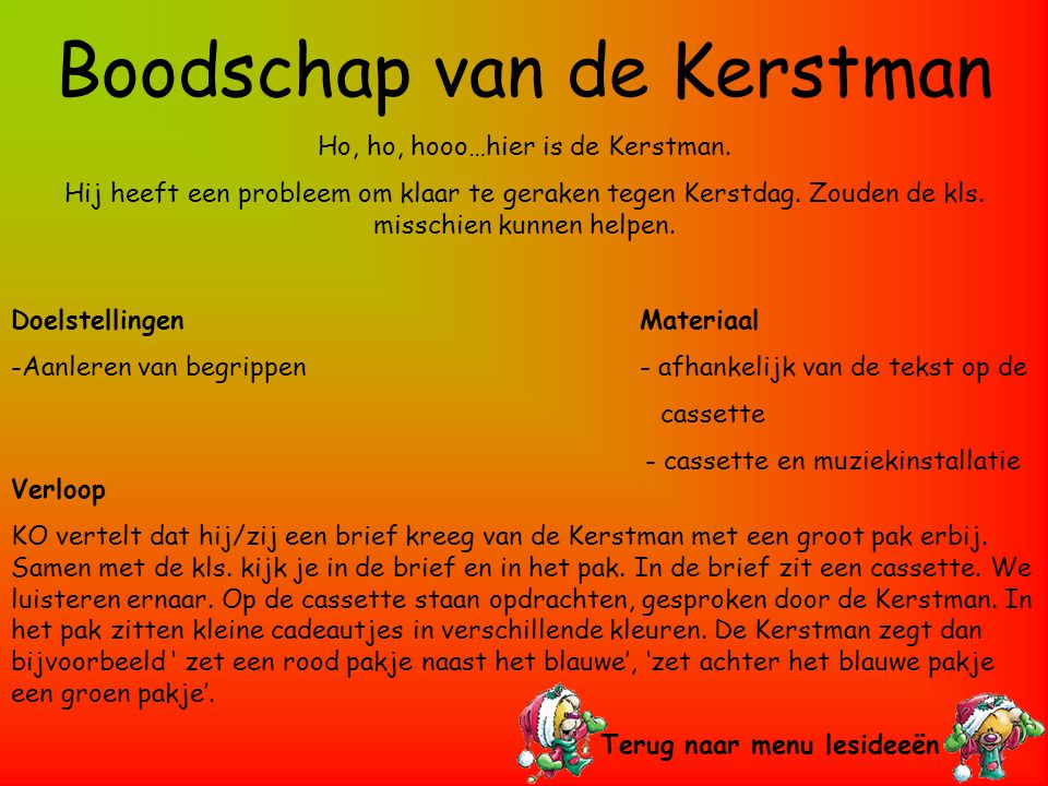Bron : Doremi; uitgeverij averbode; 16-30 november 2003 Voor de oudste kleuters.