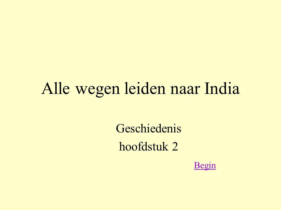 Alle wegen leiden naar India Geschiedenis hoofdstuk 2 Begin