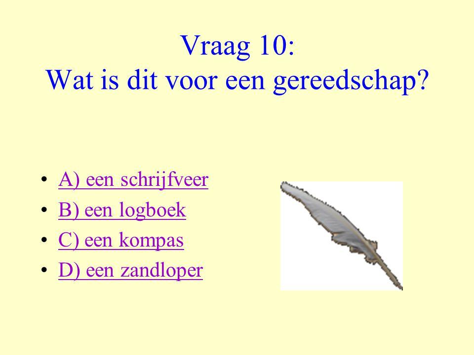 Vraag 10: Wat is dit voor een gereedschap? •A) een schrijfveerA) een schrijfveer •B) een logboekB) een logboek •C) een kompasC) een kompas •D) een zan