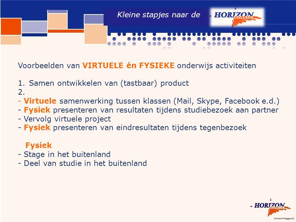 Voorbeelden van VIRTUELE én FYSIEKE onderwijs activiteiten 1.Samen ontwikkelen van (tastbaar) product 2. - Virtuele samenwerking tussen klassen (Mail,