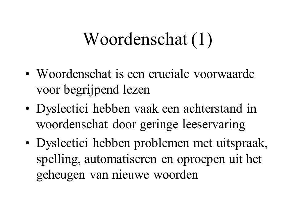 Woordenschat (1) •Woordenschat is een cruciale voorwaarde voor begrijpend lezen •Dyslectici hebben vaak een achterstand in woordenschat door geringe l