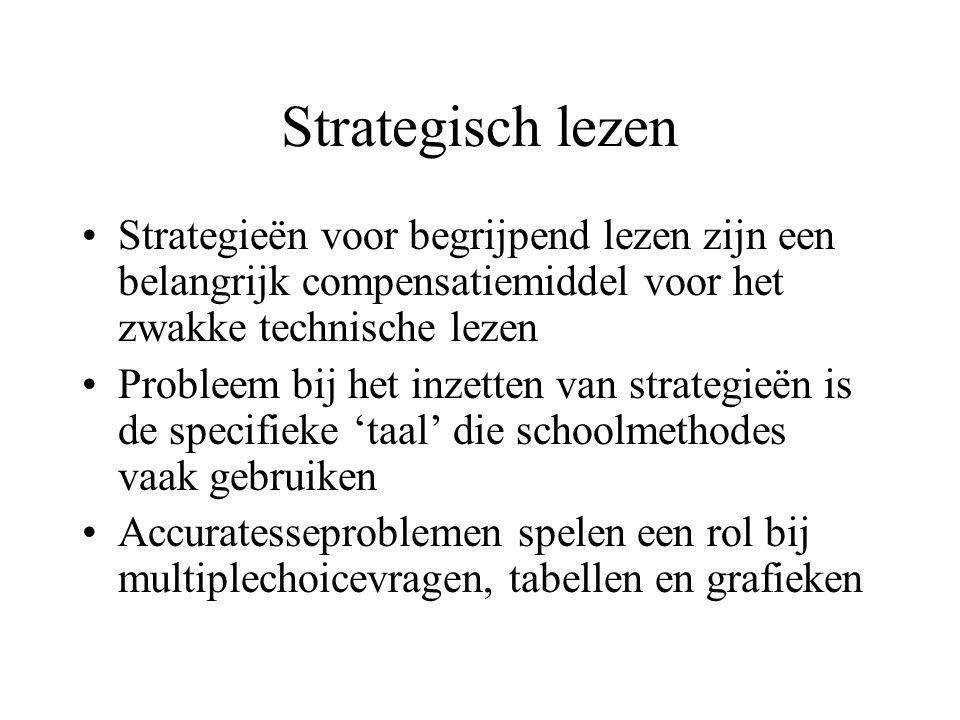 Strategisch lezen •Strategieën voor begrijpend lezen zijn een belangrijk compensatiemiddel voor het zwakke technische lezen •Probleem bij het inzetten