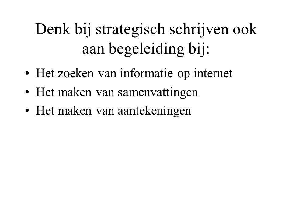 Denk bij strategisch schrijven ook aan begeleiding bij: •Het zoeken van informatie op internet •Het maken van samenvattingen •Het maken van aantekenin