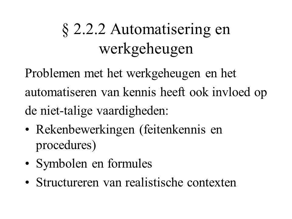 § 2.2.2 Automatisering en werkgeheugen Problemen met het werkgeheugen en het automatiseren van kennis heeft ook invloed op de niet-talige vaardigheden
