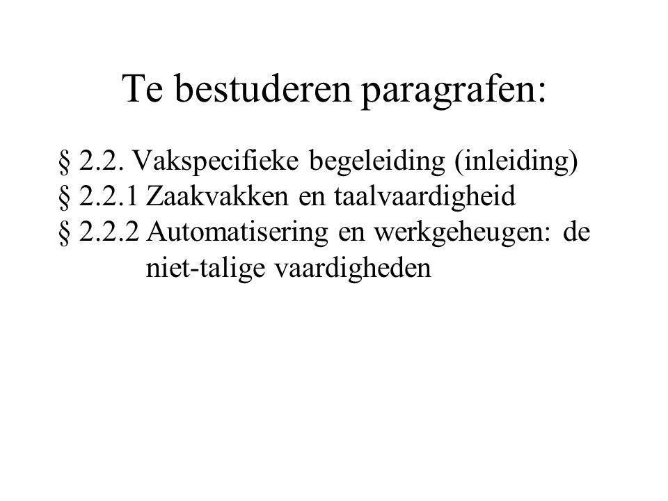 Te bestuderen paragrafen: § 2.2. Vakspecifieke begeleiding (inleiding) § 2.2.1 Zaakvakken en taalvaardigheid § 2.2.2 Automatisering en werkgeheugen: d