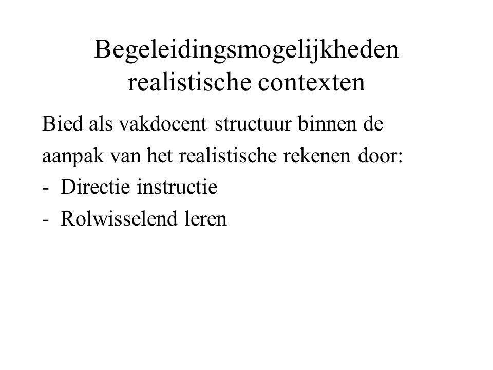 Begeleidingsmogelijkheden realistische contexten Bied als vakdocent structuur binnen de aanpak van het realistische rekenen door: -Directie instructie