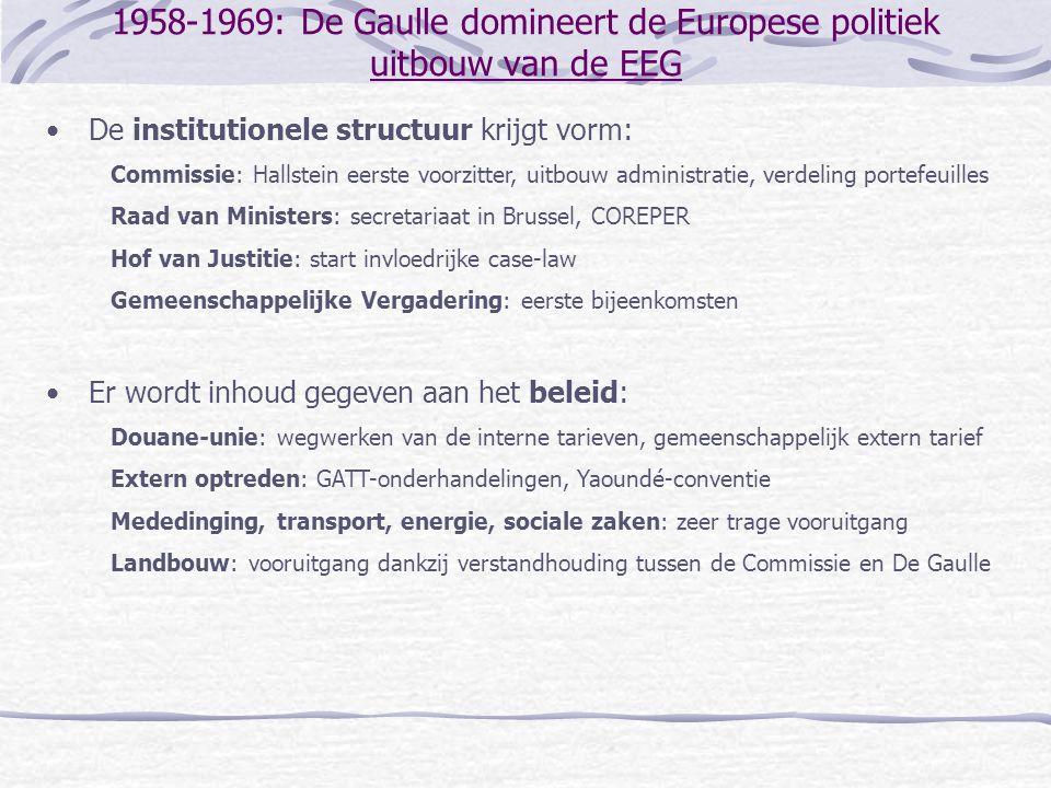1958-1969: De Gaulle domineert de Europese politiek uitbouw van de EEG •De institutionele structuur krijgt vorm: Commissie: Hallstein eerste voorzitte
