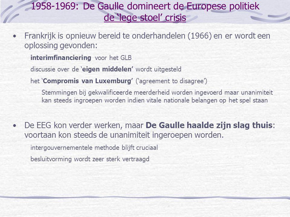 1958-1969: De Gaulle domineert de Europese politiek de 'lege stoel' crisis •Frankrijk is opnieuw bereid te onderhandelen (1966) en er wordt een oploss