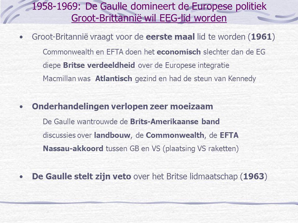 1958-1969: De Gaulle domineert de Europese politiek Groot-Brittannië wil EEG-lid worden •Groot-Britannië vraagt voor de eerste maal lid te worden (196
