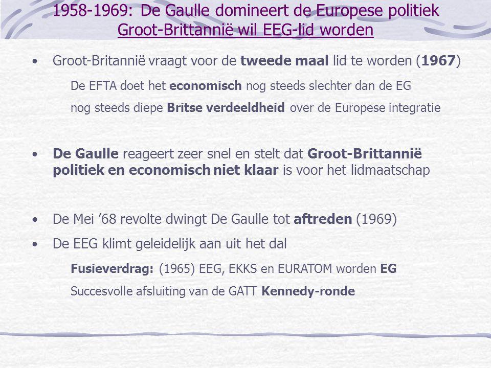 1958-1969: De Gaulle domineert de Europese politiek Groot-Brittannië wil EEG-lid worden •Groot-Britannië vraagt voor de tweede maal lid te worden (196