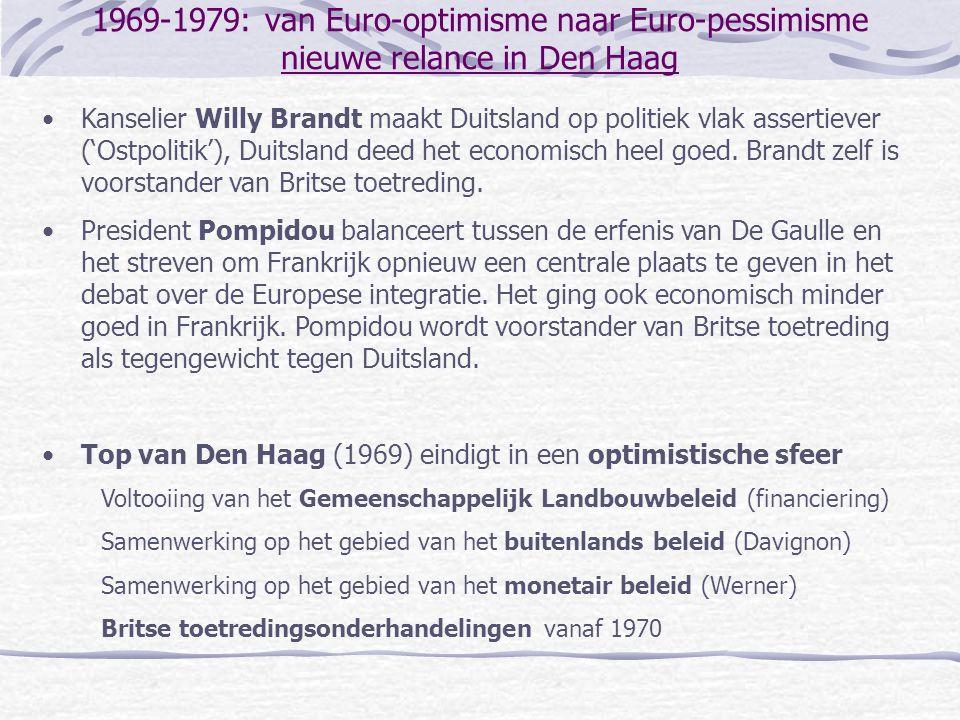 1969-1979: van Euro-optimisme naar Euro-pessimisme nieuwe relance in Den Haag •Kanselier Willy Brandt maakt Duitsland op politiek vlak assertiever ('O