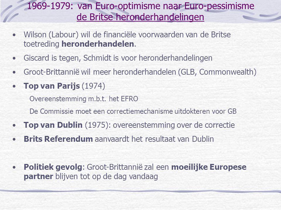 1969-1979: van Euro-optimisme naar Euro-pessimisme de Britse heronderhandelingen •Wilson (Labour) wil de financiële voorwaarden van de Britse toetredi