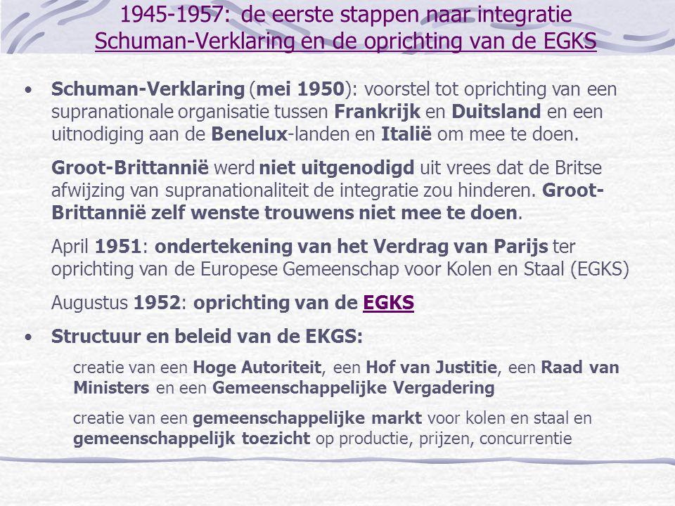 1945-1957: de eerste stappen naar integratie Schuman-Verklaring en de oprichting van de EGKS •Schuman-Verklaring (mei 1950): voorstel tot oprichting v