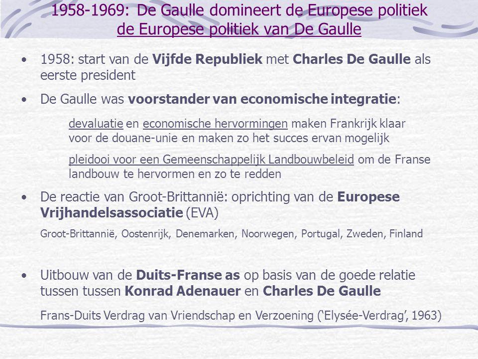 1958-1969: De Gaulle domineert de Europese politiek de Europese politiek van De Gaulle •De Gaulle wenste de supranationale economische integratie in te kapselen in een bredere intergouvernementele politieke en militaire samenwerking Ultieme doel: de uitbouw van een 'Europees Europa', met Frankrijk als onbetwiste leider •Fouchet-plan (1960 - 1962): voorstel tot intergouvernementele samenwerking op het gebied van buitenlands beleid en defensie (en andere domeinen).