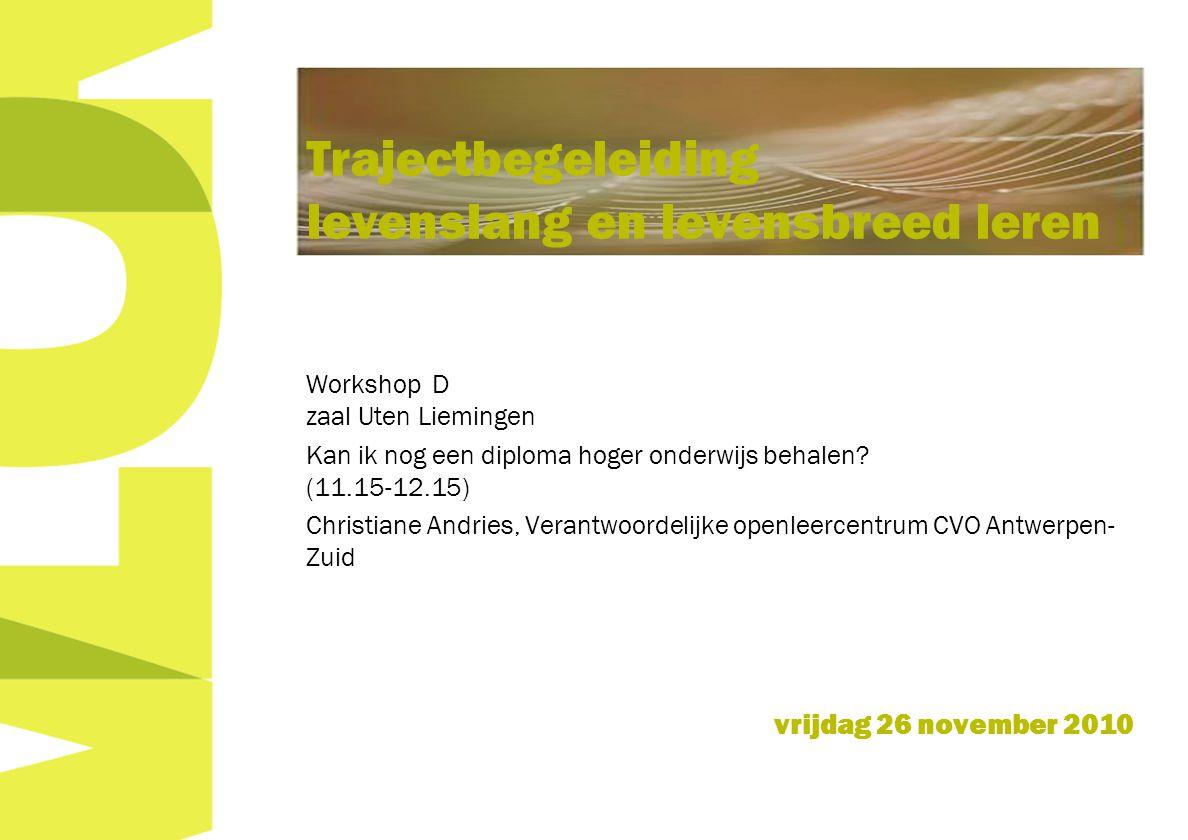 Workshop D zaal Uten Liemingen Kan ik nog een diploma hoger onderwijs behalen? (11.15-12.15) Christiane Andries, Verantwoordelijke openleercentrum CVO