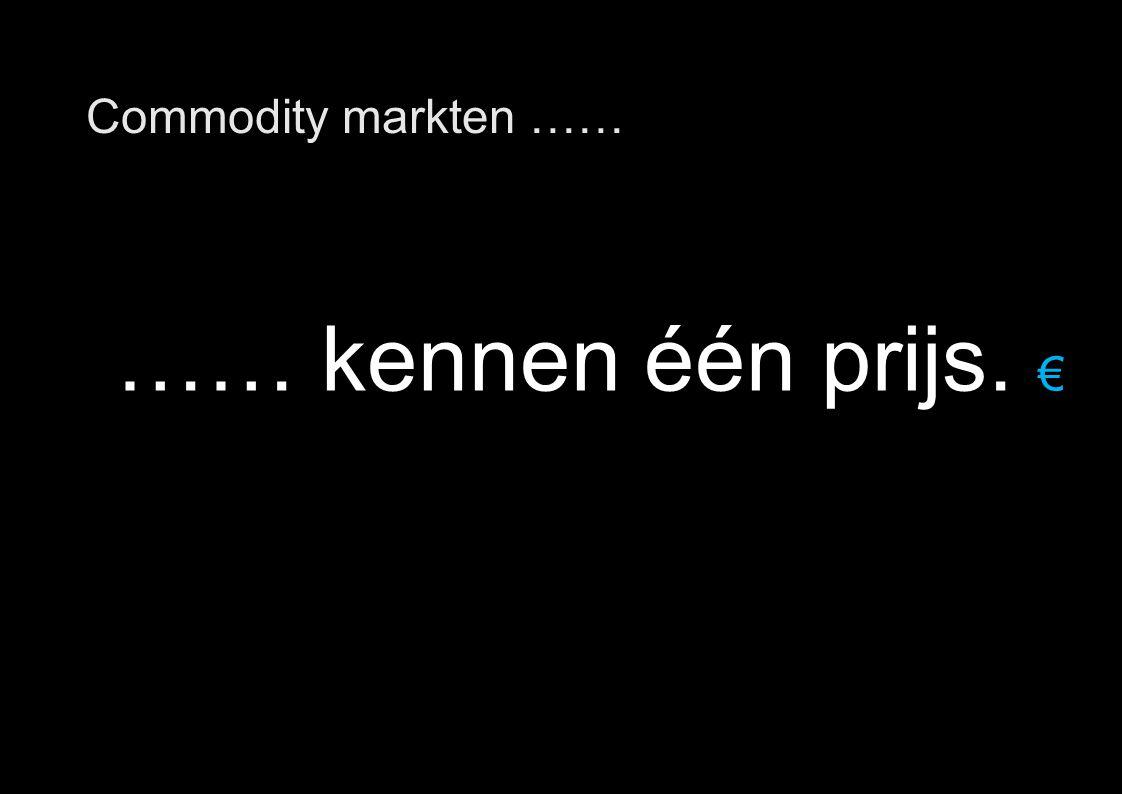 10 Commodity markten …… …… kennen één prijs. €