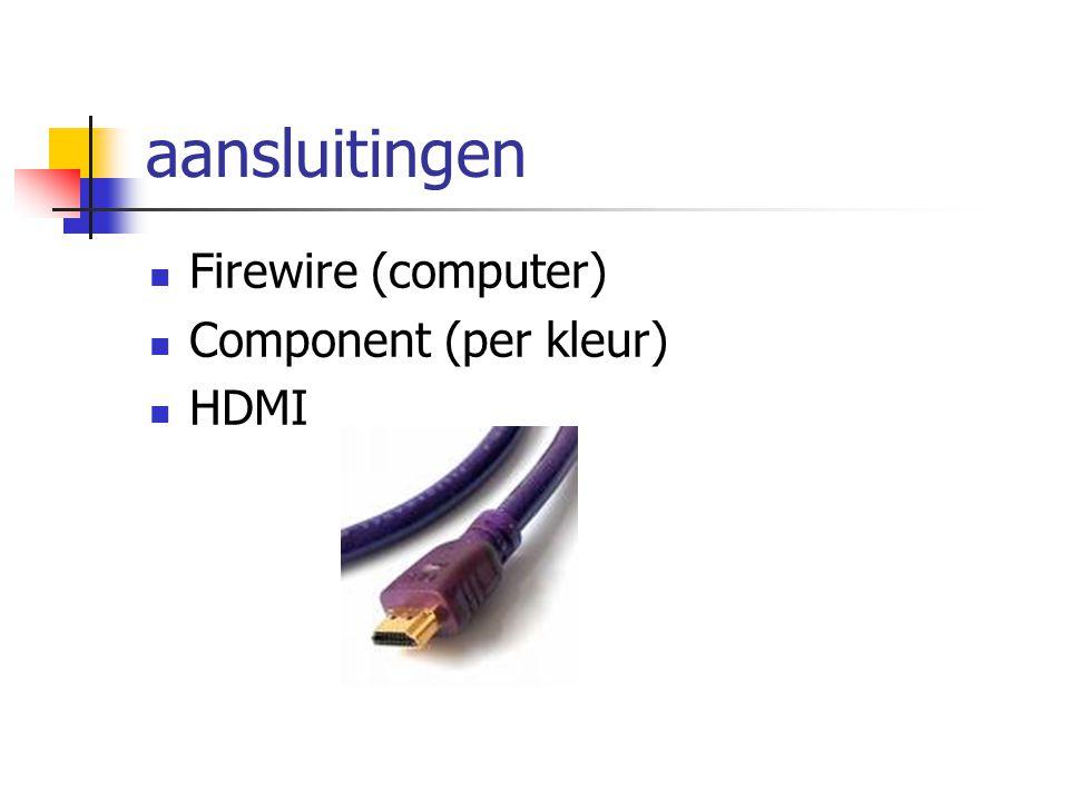 aansluitingen  Firewire (computer)  Component (per kleur)  HDMI