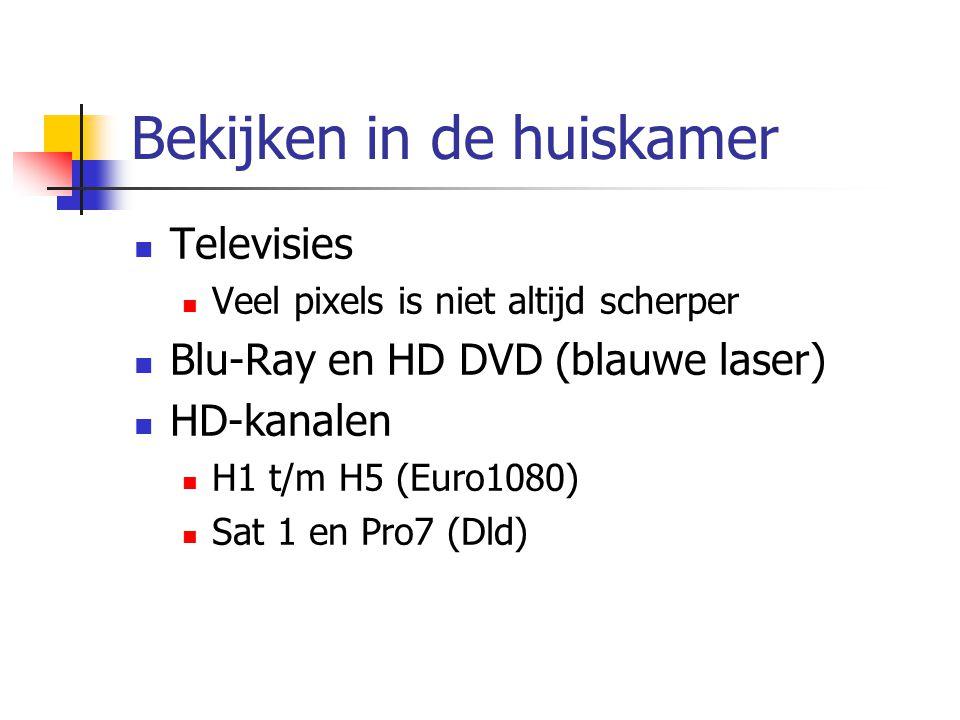 Bekijken in de huiskamer  Televisies  Veel pixels is niet altijd scherper  Blu-Ray en HD DVD (blauwe laser)  HD-kanalen  H1 t/m H5 (Euro1080)  Sat 1 en Pro7 (Dld)