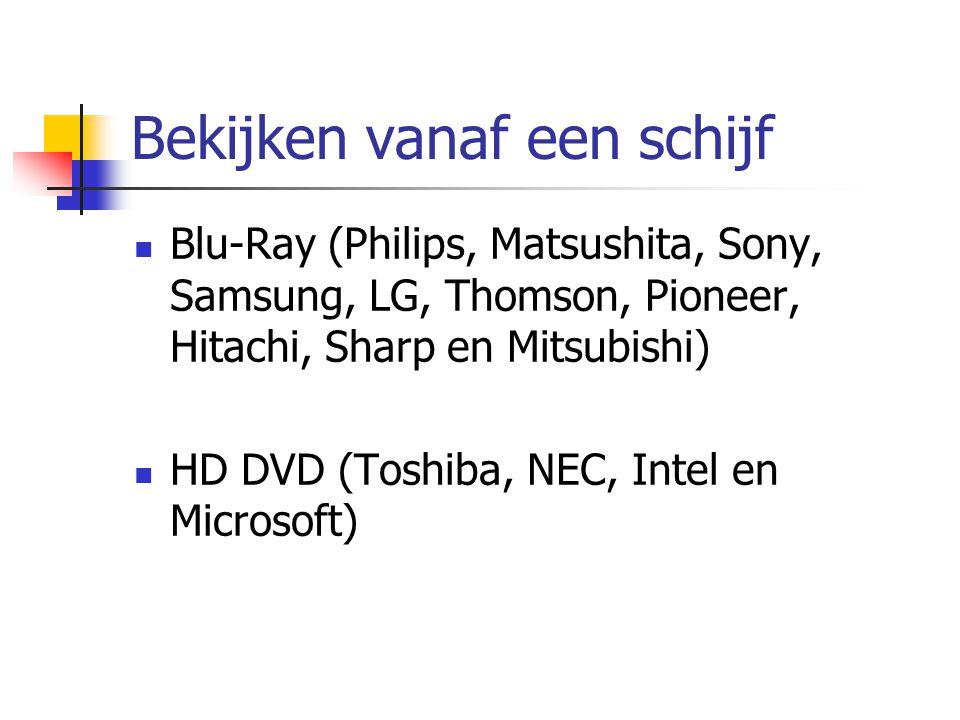 Bekijken vanaf een schijf  Blu-Ray (Philips, Matsushita, Sony, Samsung, LG, Thomson, Pioneer, Hitachi, Sharp en Mitsubishi)  HD DVD (Toshiba, NEC, Intel en Microsoft)