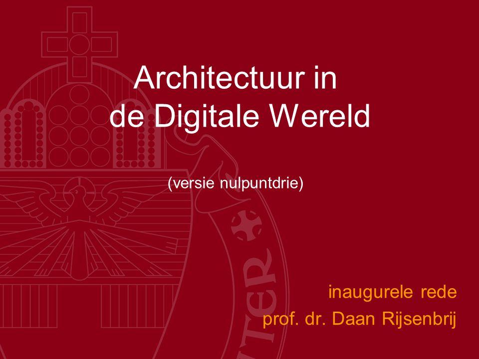 Architectuur in de Digitale Wereld (versie nulpuntdrie) inaugurele rede prof. dr. Daan Rijsenbrij