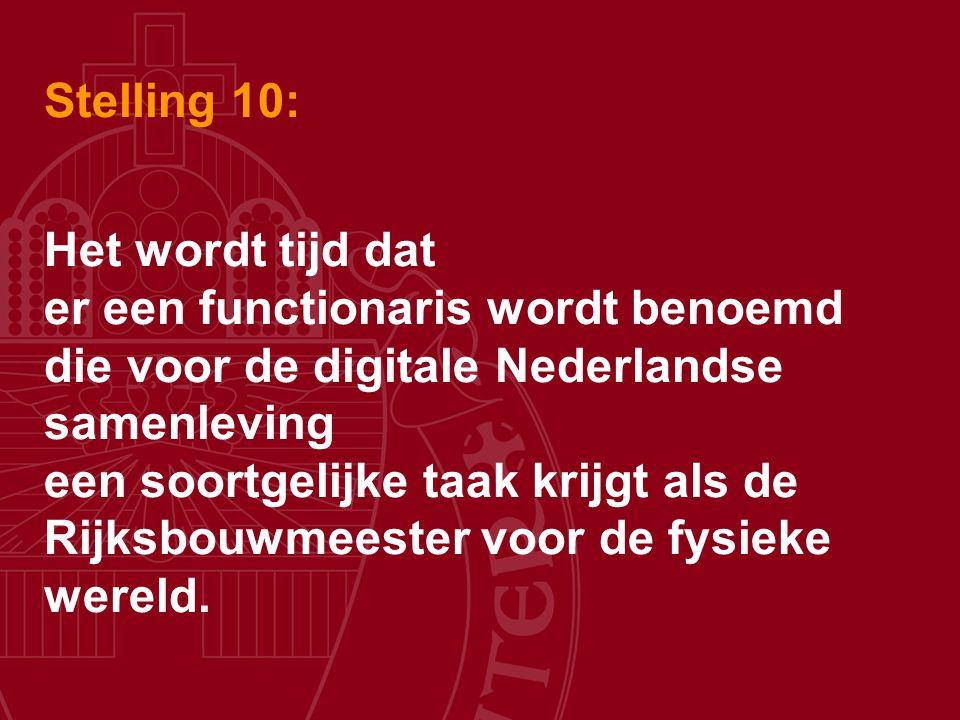 Stelling 10: Het wordt tijd dat er een functionaris wordt benoemd die voor de digitale Nederlandse samenleving een soortgelijke taak krijgt als de Rij