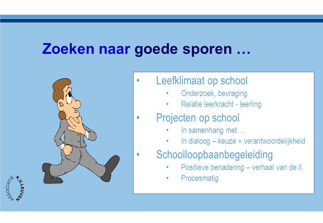 Zoeken naar goede sporen … •Leefklimaat op school •Onderzoek, bevraging •Relatie leerkracht - leerling •Projecten op school •In samenhang met … •In di