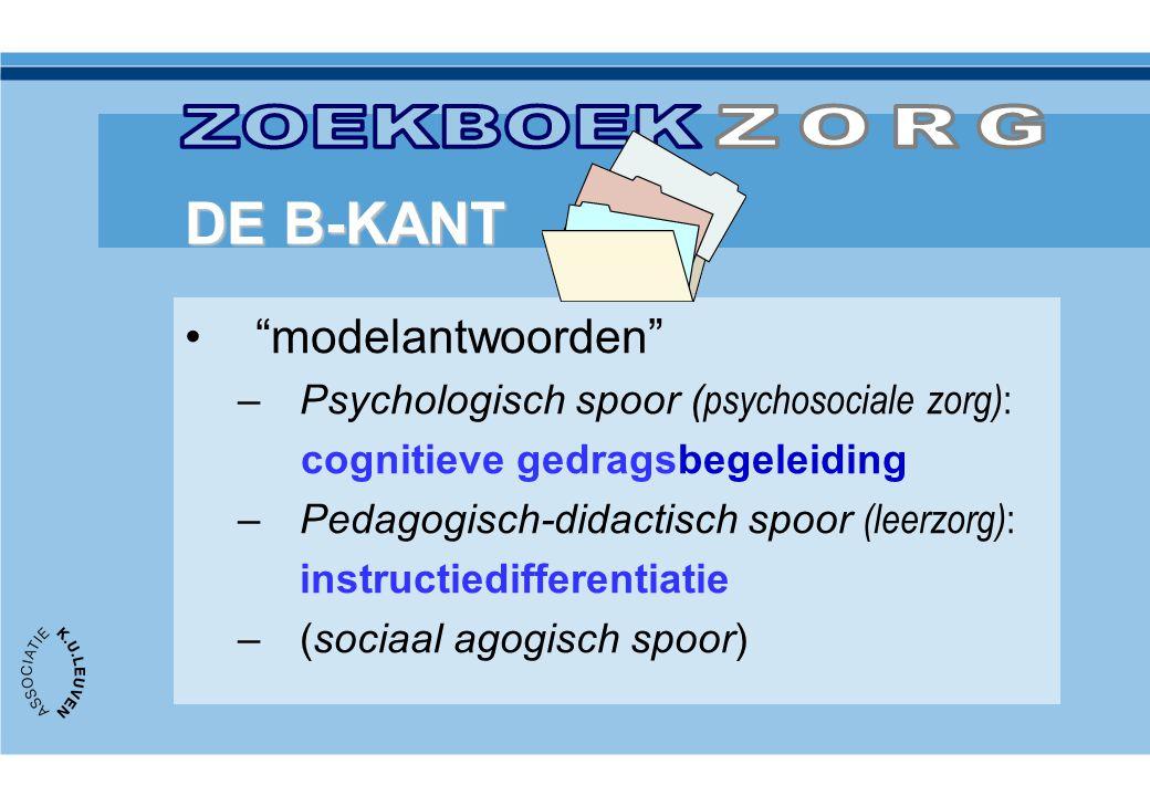 """•""""modelantwoorden"""" –Psychologisch spoor ( psychosociale zorg) : cognitieve gedragsbegeleiding –Pedagogisch-didactisch spoor (leerzorg) : instructiedif"""