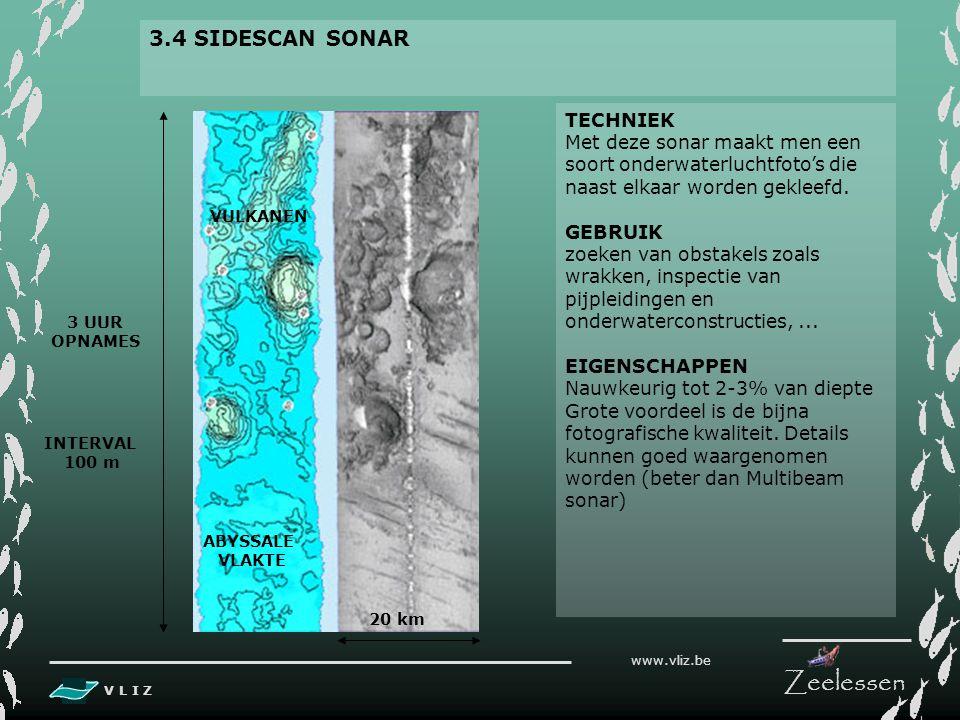 V L I Z www.vliz.be Zeelessen 3.3 MULTIBEAM SONAR TECHNIEK Deze sonar stuurt verschillende geluidspulsen onder meerdere hoeken naar zeebodem om afstan