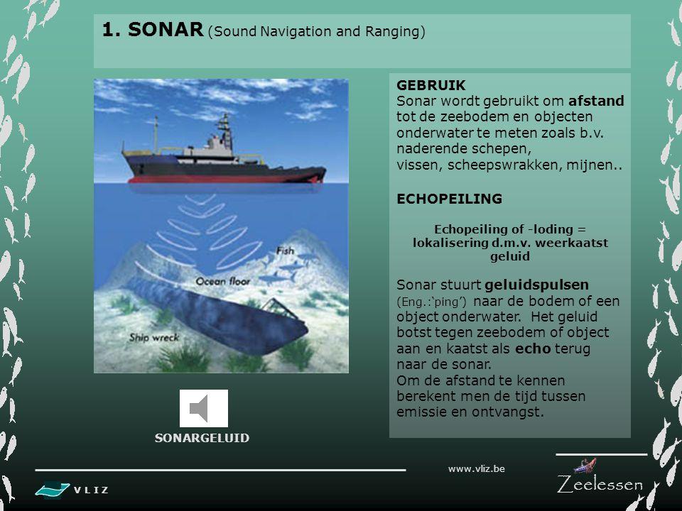 V L I Z www.vliz.be Zeelessen Inhoud 1. SONAR - Gebruik - Echopeiling 2. ECHOLOCATIE ALS 6e ZINTUIG - Walvisachtigen - Frequentiesignalen - Orgaan - U
