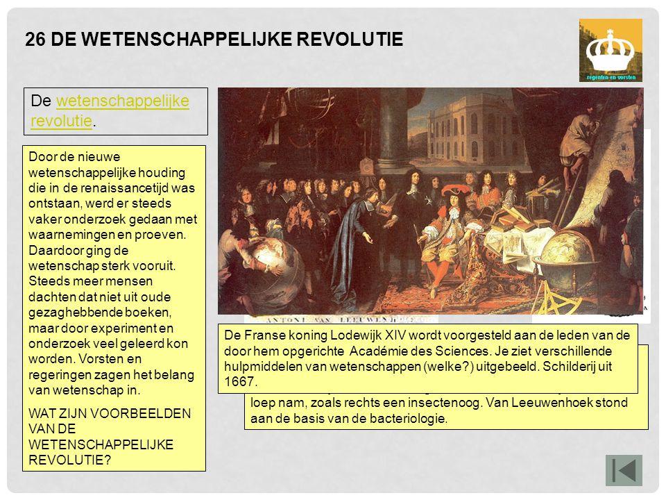 26 DE WETENSCHAPPELIJKE REVOLUTIE De wetenschappelijke revolutie.wetenschappelijke revolutie Antonie van Leeuwenhoek (1632-1723) ontdekte met een zelf