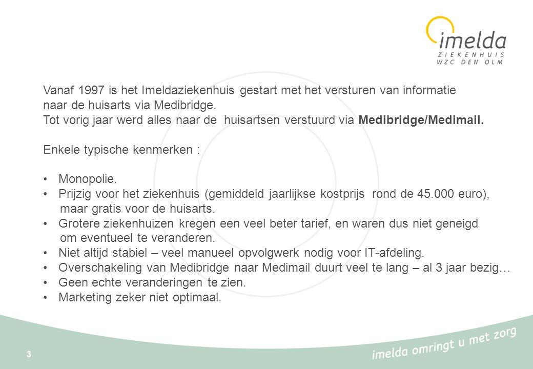 3 Vanaf 1997 is het Imeldaziekenhuis gestart met het versturen van informatie naar de huisarts via Medibridge. Tot vorig jaar werd alles naar de huisa