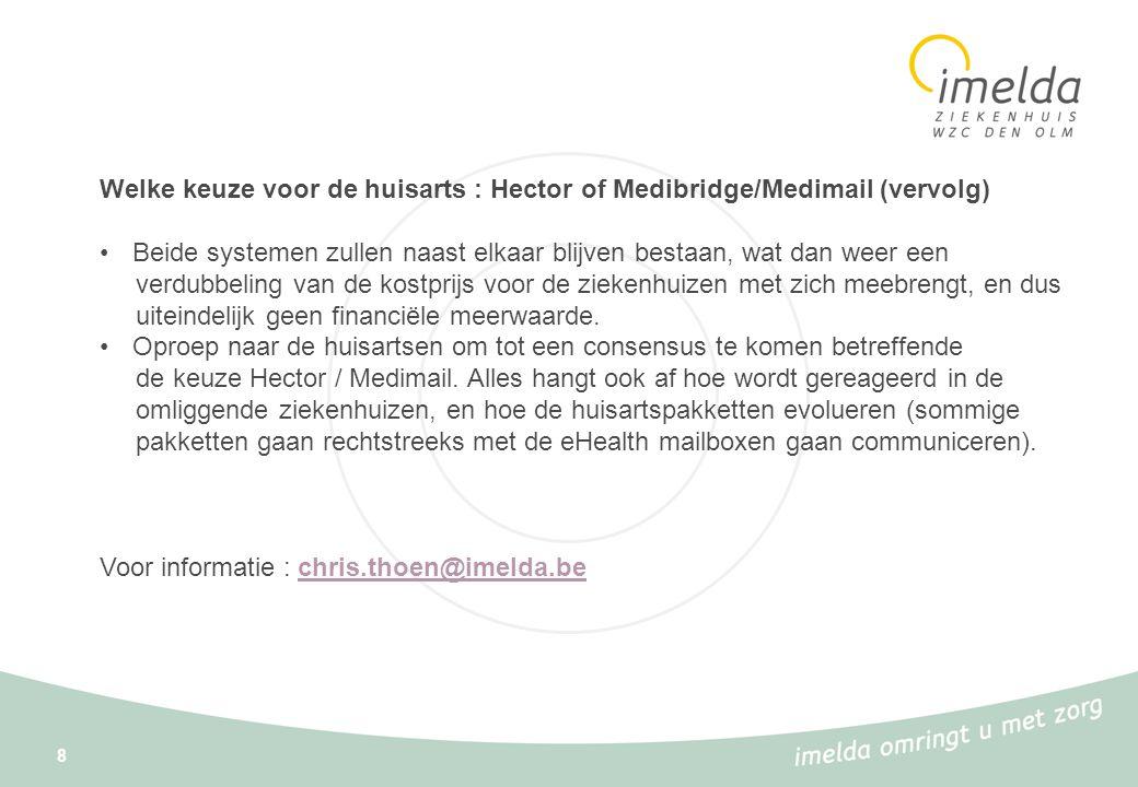 8 Welke keuze voor de huisarts : Hector of Medibridge/Medimail (vervolg) •Beide systemen zullen naast elkaar blijven bestaan, wat dan weer een verdubb