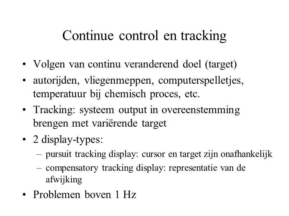 Continue control en tracking •Volgen van continu veranderend doel (target) •autorijden, vliegenmeppen, computerspelletjes, temperatuur bij chemisch pr
