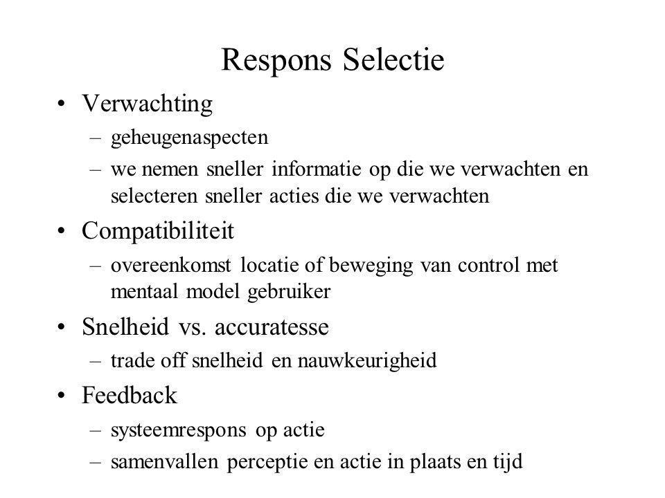 Respons Selectie •Verwachting –geheugenaspecten –we nemen sneller informatie op die we verwachten en selecteren sneller acties die we verwachten •Comp