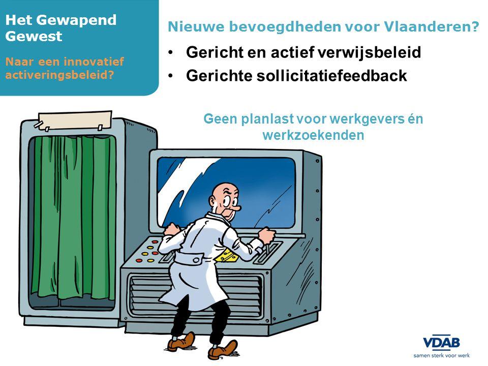 Het Gewapend Gewest Naar een innovatief activeringsbeleid? Nieuwe bevoegdheden voor Vlaanderen? •Gericht en actief verwijsbeleid •Gerichte sollicitati